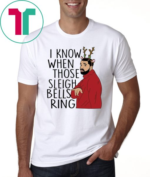 Drake I Know When Those Sleigh Bells Ring Ugly Christmas Xmas T-Shirt