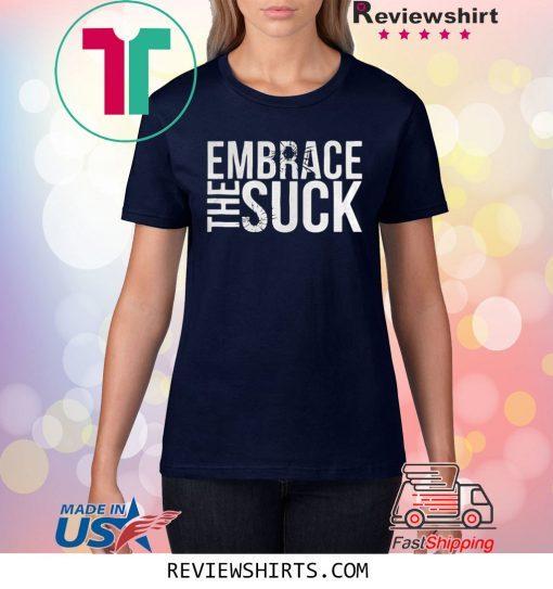 Embrace The Suck Black Tee Shirt