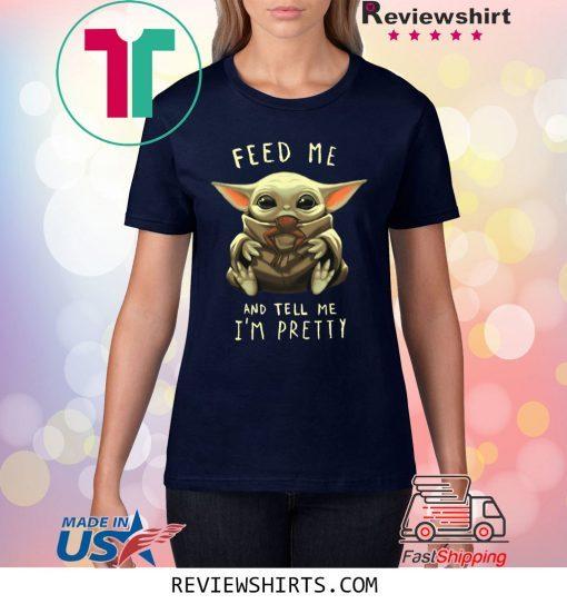 Feed Me And Tell Me I'm Pretty Baby Yoda Tee Shirt