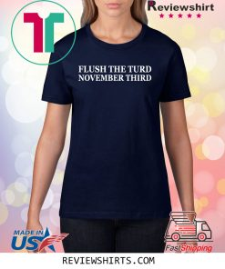 Flush the turd november third t-shirt