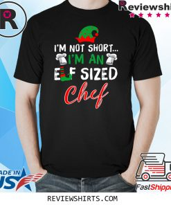 I'm Not Short I'm An Elf Sized Chef T-Shirt
