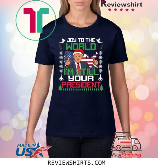 Joy To The World I'm Still Your President Trump Christmas Xmas TShirt