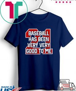 Baseball Has Been Very Good To Me Gift T-Shirt