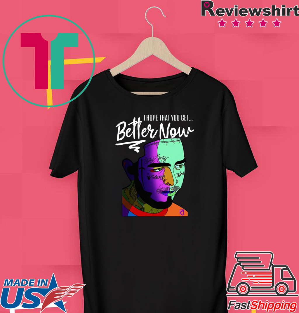 Post Malone Better Now: Post Malone I Hope That You Get Better Now Tee Shirts