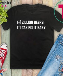 Zillion Beers Checklist Taking It Easy Gift T-Shirts