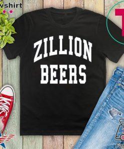 Zillion Beers Crewneck Gift T-Shirts