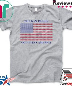 Zillion Beers God Bless America Gift T-Shirt