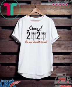 - Senior 2020 Shit Getting Real Shirt Class Of 2020 Graduation Senior Funny Quarantine Gift T-Shirt