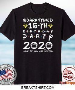 15th Birthday 2005 None of You Invited Quarantine Gift T-Shirt