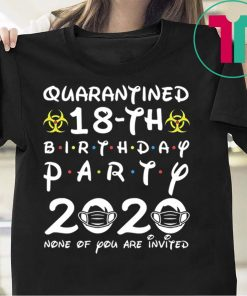 18th Birthday 2002 None of You Invited Quarantine Official T-Shirts