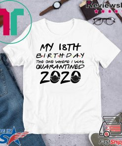 18th Birthday Shirt, Quarantine Shirt, The One Where I Was Quarantined 2020 Gift T-Shirts