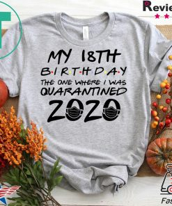 18th Birthday Shirt, Quarantine Shirt, The One Where I Was Quarantine18th Birthday Shirt, Quarantine Shirt, The One Where I Was Quarantined 2020 Gift T-Shirtsd 2020 Gift T-Shirts