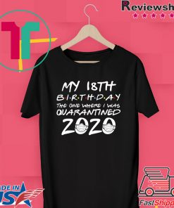 18th Birthday The One Where I Was Quarantined 2020 T-Shirt Quarantine Gift T-Shirts