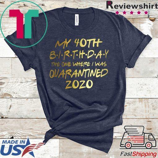 Birthday quarantine shirt, Social Distancing Birthday Gift,40th Birthday Gift T-Shirts