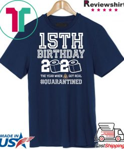 15th Birthday Shirt - Friends Birthday Shirt - Quarantine Birthday Shirt - Birthday Quarantine Shirt - 15th Birthday T-Shirt