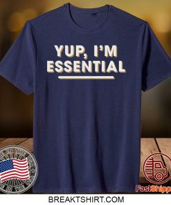 Yup I'm Essential Employee Pandemic Gift T-Shirts